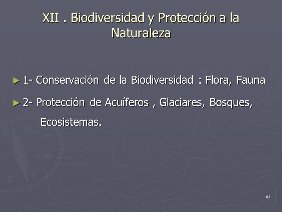 41 XII. Biodiversidad y Protección a la Naturaleza 1- Conservación de la Biodiversidad : Flora, Fauna 1- Conservación de la Biodiversidad : Flora, Fau