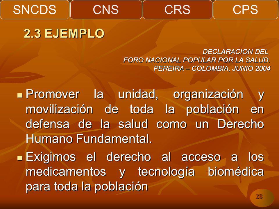SNCDSCNSCRSCPS 28 Promover la unidad, organización y movilización de toda la población en defensa de la salud como un Derecho Humano Fundamental.