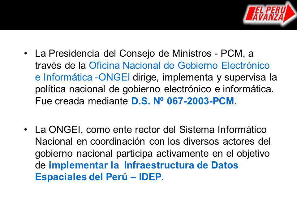 La Presidencia del Consejo de Ministros - PCM, a través de la Oficina Nacional de Gobierno Electrónico e Informática -ONGEI dirige, implementa y super