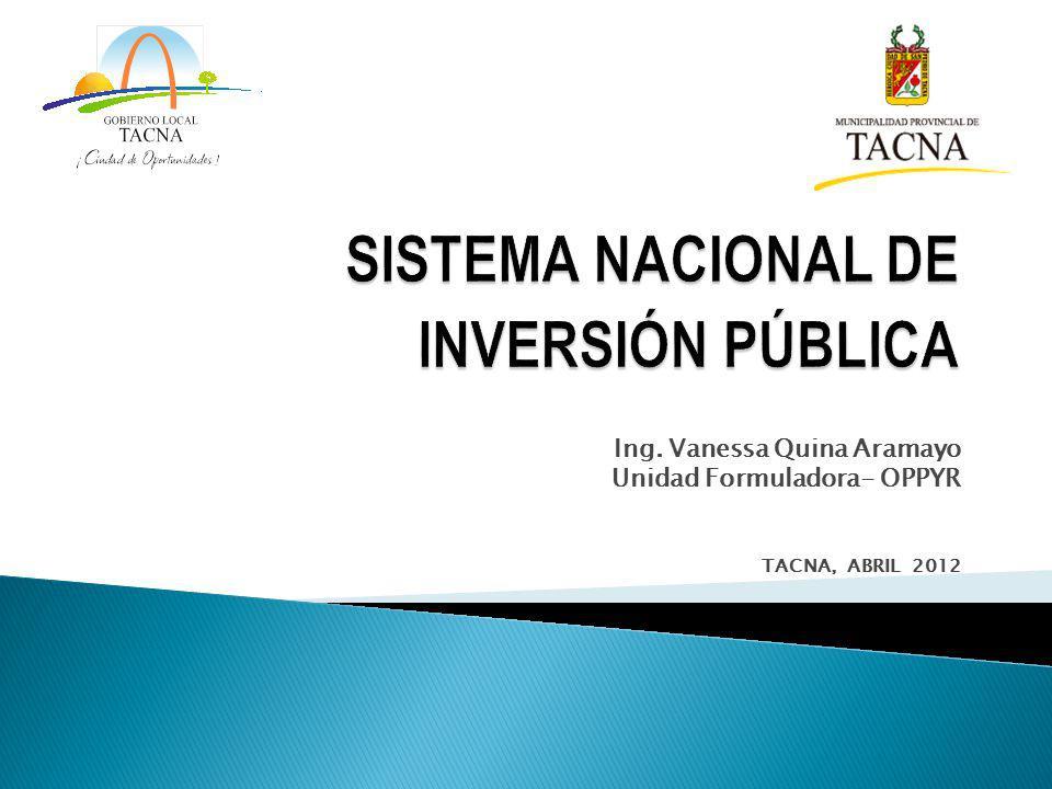 Ing. Vanessa Quina Aramayo Unidad Formuladora- OPPYR TACNA, ABRIL 2012