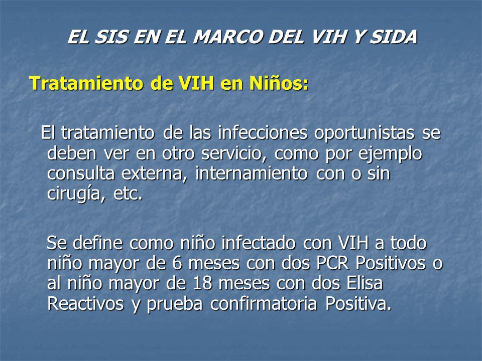 EL SIS EN EL MARCO DEL VIH Y SIDA Tratamiento de VIH en Niños: El tratamiento de las infecciones oportunistas se deben ver en otro servicio, como por ejemplo consulta externa, internamiento con o sin cirugía, etc.