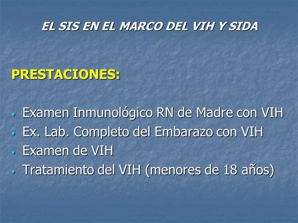 EL SIS EN EL MARCO DEL VIH Y SIDA PRESTACIONES: Examen Inmunológico RN de Madre con VIH Examen Inmunológico RN de Madre con VIH Ex.