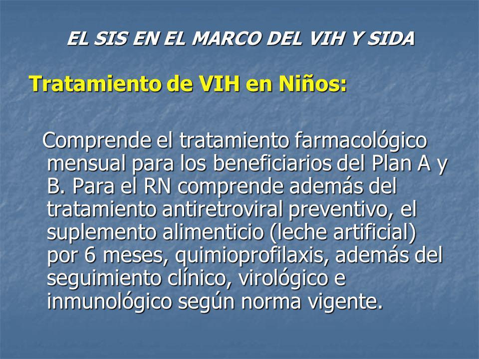 EL SIS EN EL MARCO DEL VIH Y SIDA Tratamiento de VIH en Niños: El SIS reconoce el diagnóstico, exámenes, tratamiento y seguimiento (acciones intra y extramural).