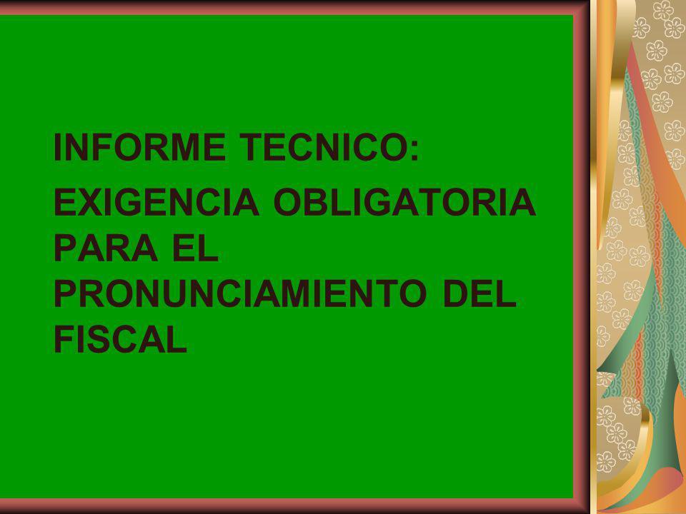 INFORME TECNICO: EXIGENCIA OBLIGATORIA PARA EL PRONUNCIAMIENTO DEL FISCAL