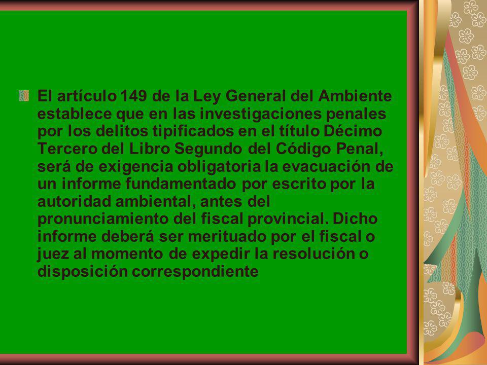 El artículo 149 de la Ley General del Ambiente establece que en las investigaciones penales por los delitos tipificados en el título Décimo Tercero de