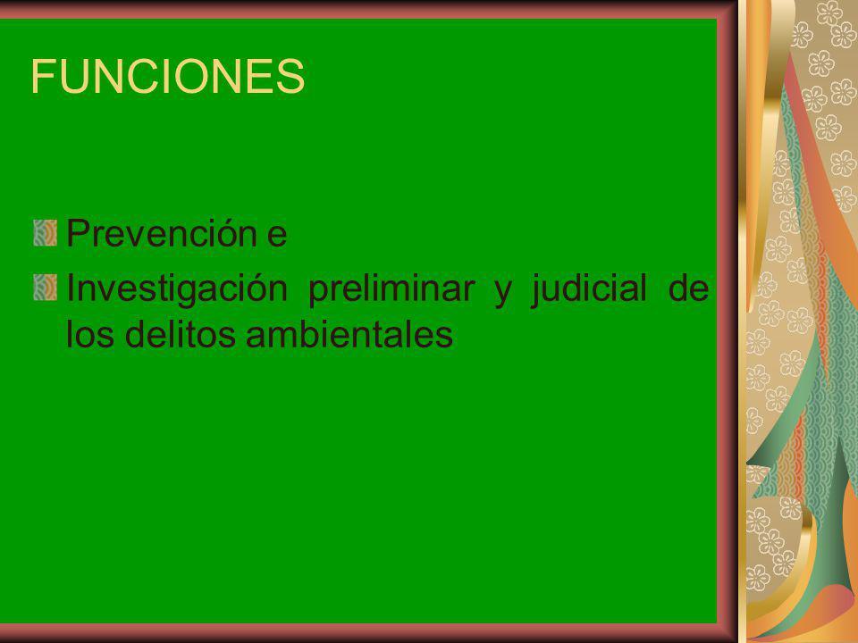 FUNCIONES Prevención e Investigación preliminar y judicial de los delitos ambientales
