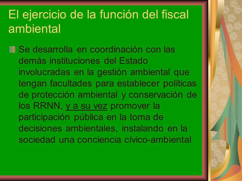 El ejercicio de la función del fiscal ambiental Se desarrolla en coordinación con las demás instituciones del Estado involucradas en la gestión ambien