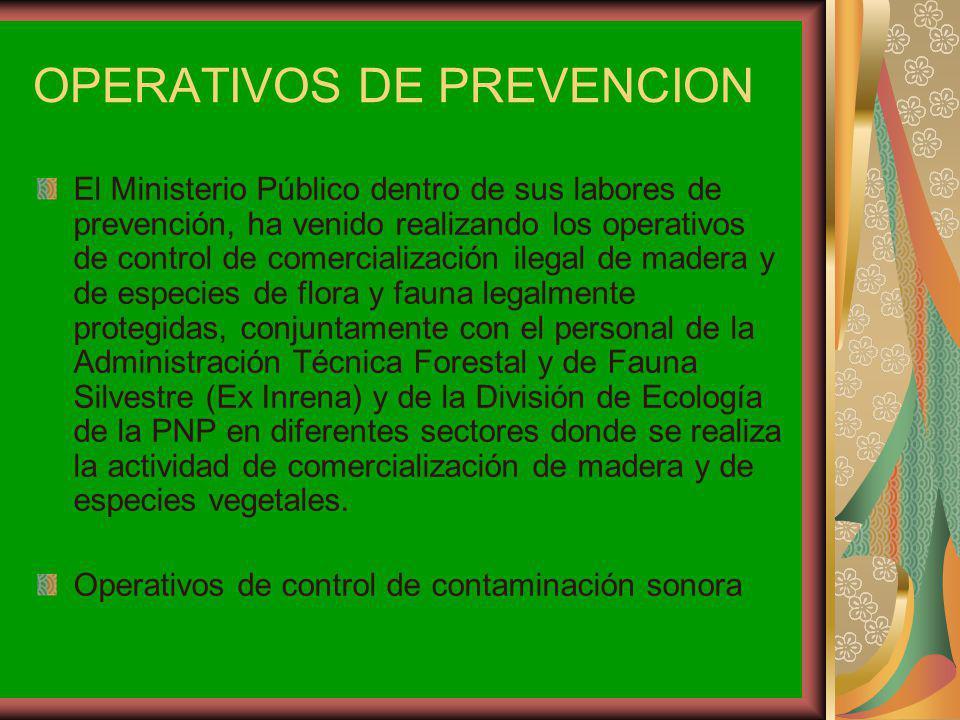 OPERATIVOS DE PREVENCION El Ministerio Público dentro de sus labores de prevención, ha venido realizando los operativos de control de comercialización