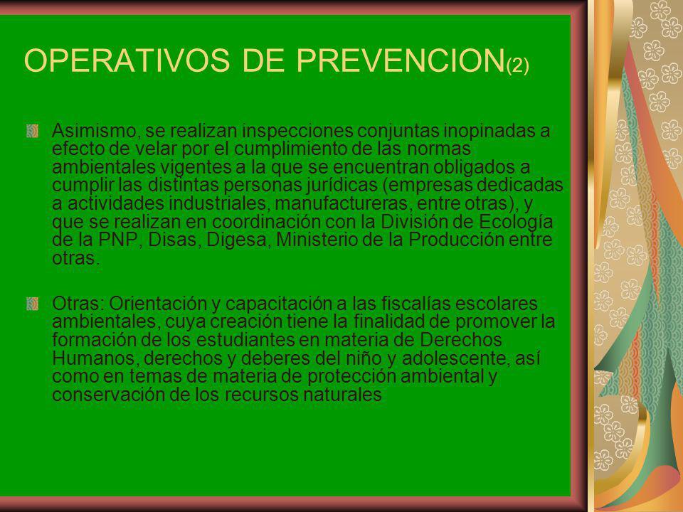 OPERATIVOS DE PREVENCION (2) Asimismo, se realizan inspecciones conjuntas inopinadas a efecto de velar por el cumplimiento de las normas ambientales v