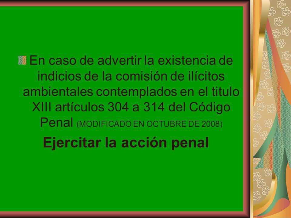 En caso de advertir la existencia de indicios de la comisión de ilícitos ambientales contemplados en el titulo XIII artículos 304 a 314 del Código Pen