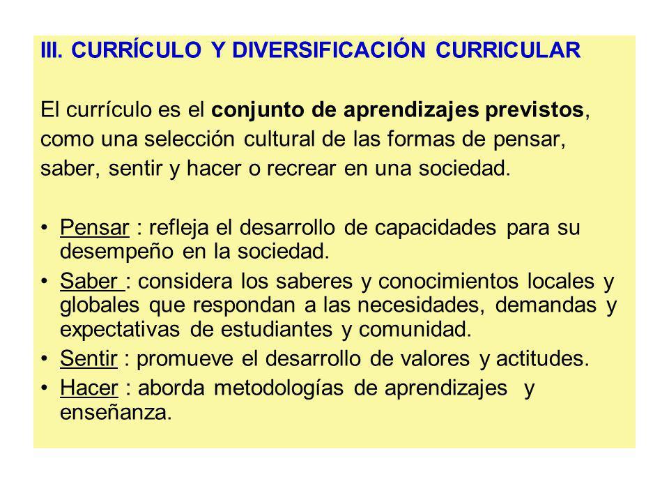III. CURRÍCULO Y DIVERSIFICACIÓN CURRICULAR El currículo es el conjunto de aprendizajes previstos, como una selección cultural de las formas de pensar