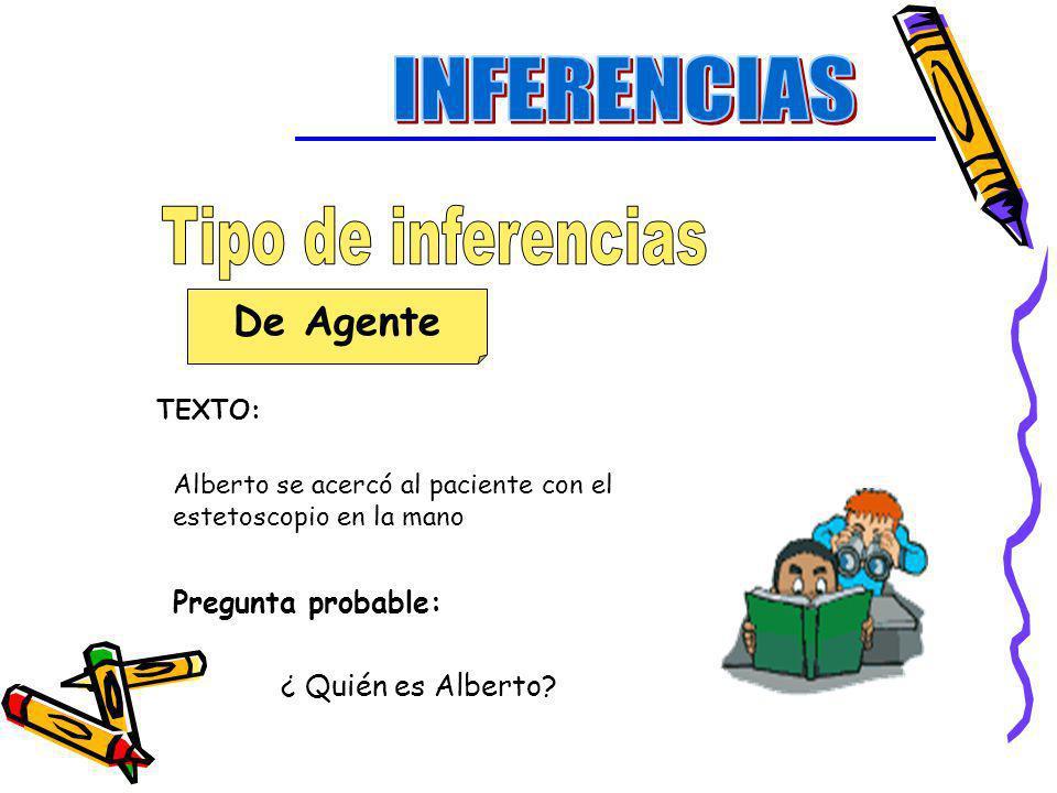 De Agente TEXTO: Alberto se acercó al paciente con el estetoscopio en la mano Pregunta probable: ¿ Quién es Alberto?