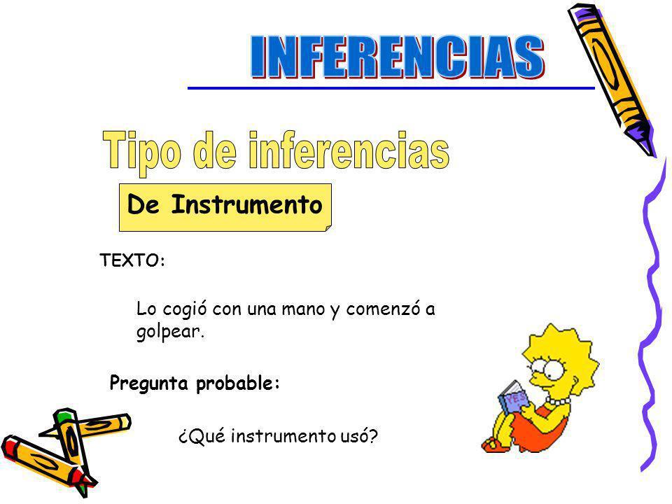 De Instrumento TEXTO: Lo cogió con una mano y comenzó a golpear. Pregunta probable: ¿Qué instrumento usó?
