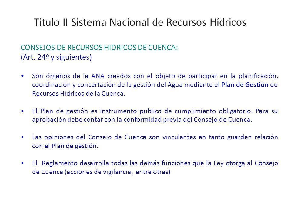 Titulo II Sistema Nacional de Recursos Hídricos CONSEJOS DE RECURSOS HIDRICOS DE CUENCA: (Art.