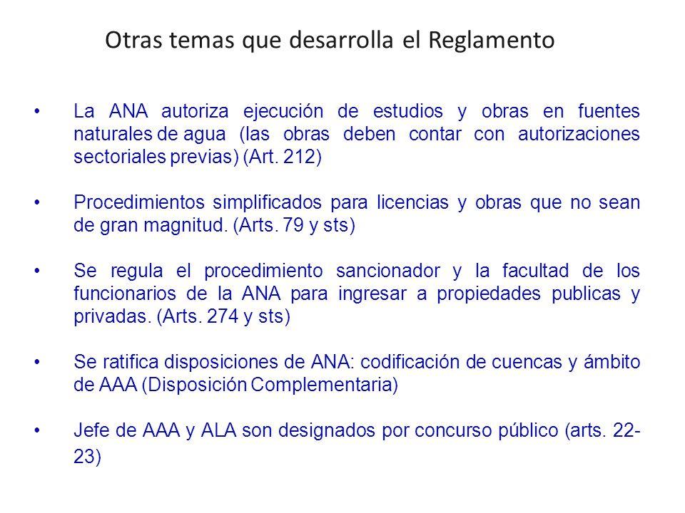 Otras temas que desarrolla el Reglamento La ANA autoriza ejecución de estudios y obras en fuentes naturales de agua (las obras deben contar con autorizaciones sectoriales previas) (Art.