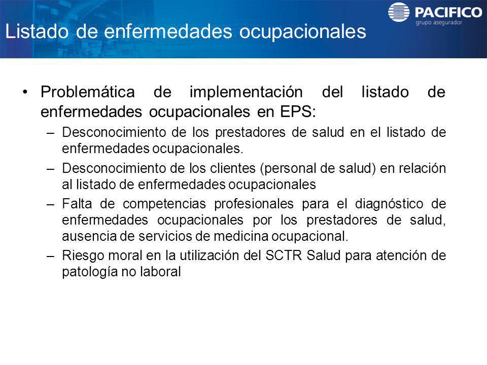 Listado de enfermedades ocupacionales Problemática de implementación del listado de enfermedades ocupacionales en EPS: –Desconocimiento de los prestad