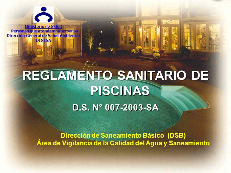 REGLAMENTO SANITARIO DE PISCINAS D.S. N° 007-2003-SA Ministerio de Salud Personas que atendemos personas Dirección General de Salud Ambiental DIGESA D