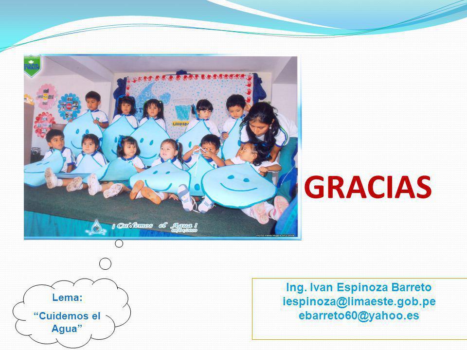 GRACIAS Ing. Ivan Espinoza Barreto iespinoza@limaeste.gob.pe ebarreto60@yahoo.es Lema: Cuidemos el Agua