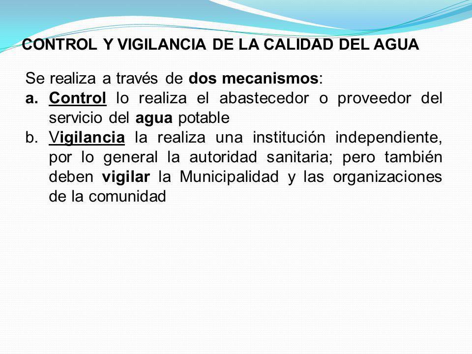 CONTROL Y VIGILANCIA DE LA CALIDAD DEL AGUA Se realiza a través de dos mecanismos: a.Control lo realiza el abastecedor o proveedor del servicio del ag
