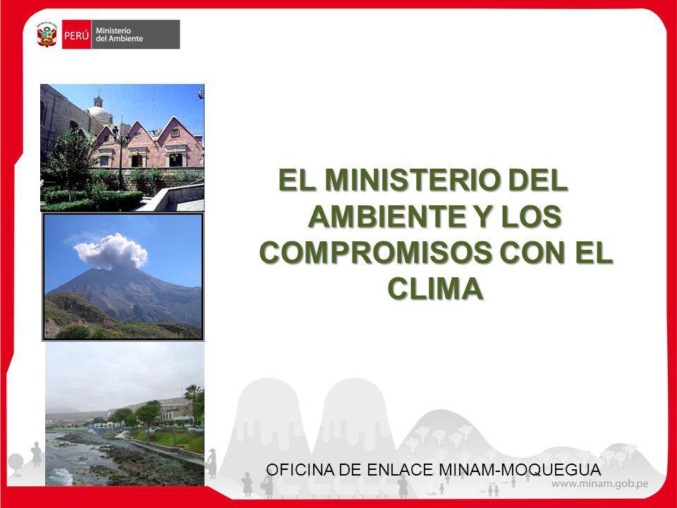 EL MINISTERIO DEL AMBIENTE Y LOS COMPROMISOS CON EL CLIMA OFICINA DE ENLACE MINAM-MOQUEGUA