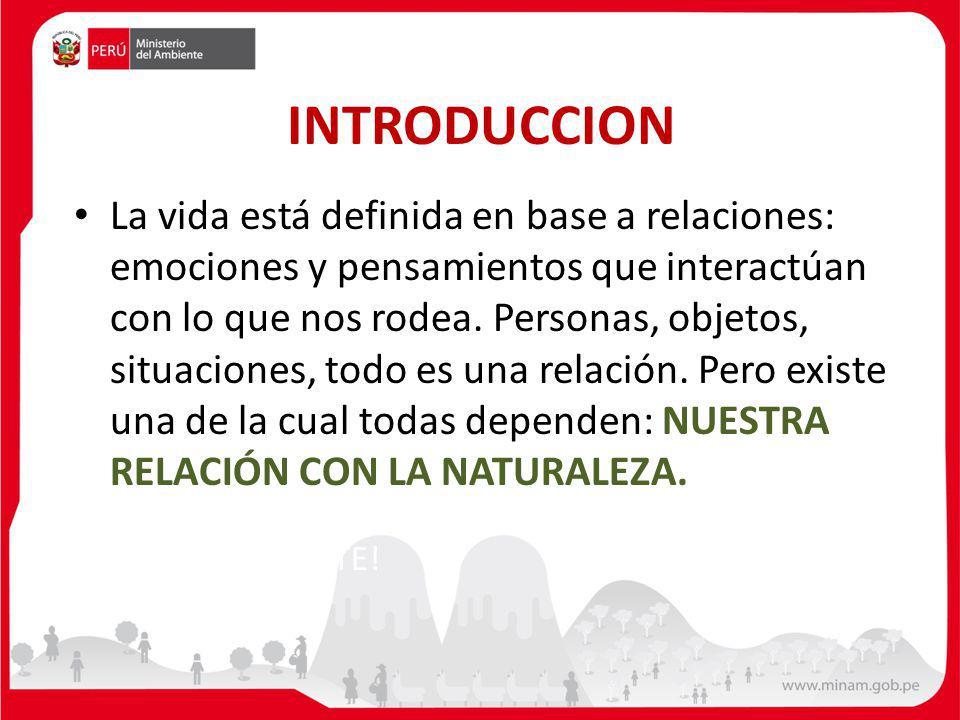 INTRODUCCION La vida está definida en base a relaciones: emociones y pensamientos que interactúan con lo que nos rodea. Personas, objetos, situaciones