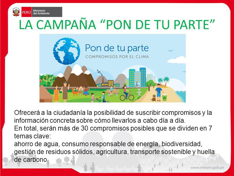 LA CAMPAÑA PON DE TU PARTE Pon de tu parte es la campaña que durante el 2014 buscará reunir a los ciudadanos, empresas e instituciones comprometidas en la lucha contra el Cambio Climático.