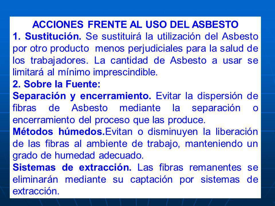 ACCIONES FRENTE AL USO DEL ASBESTO 1. Sustitución. Se sustituirá la utilización del Asbesto por otro producto menos perjudiciales para la salud de los