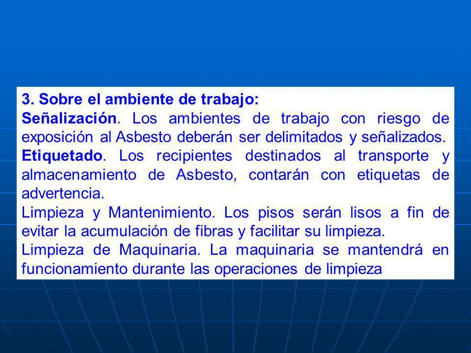 3. Sobre el ambiente de trabajo: Señalización. Los ambientes de trabajo con riesgo de exposición al Asbesto deberán ser delimitados y señalizados. Eti