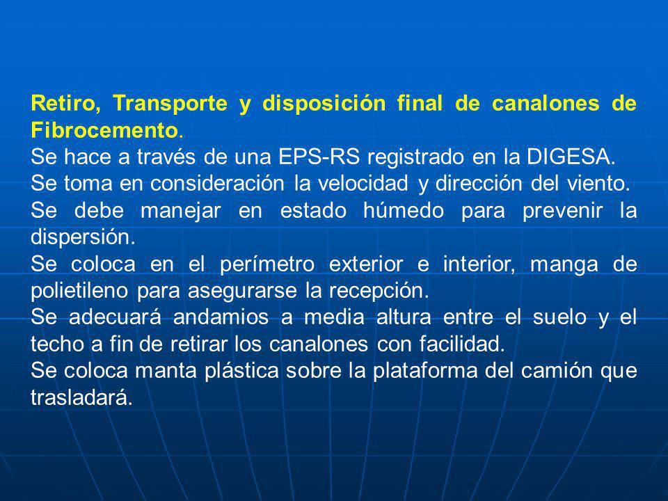 Retiro, Transporte y disposición final de canalones de Fibrocemento. Se hace a través de una EPS-RS registrado en la DIGESA. Se toma en consideración