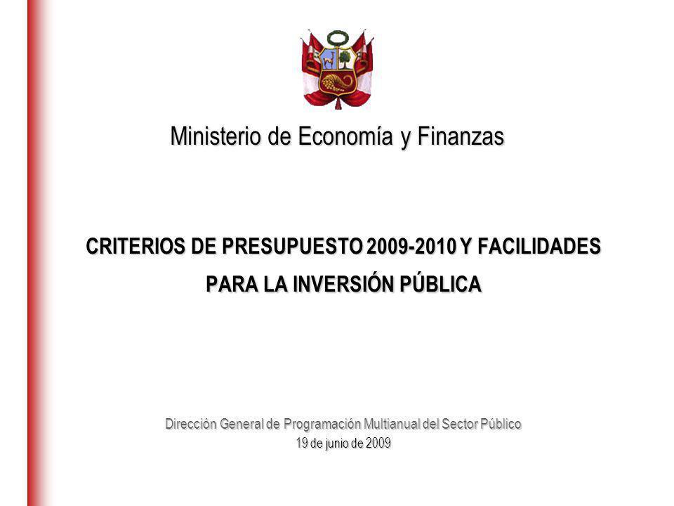 CRITERIOS DE PRESUPUESTO 2009-2010 Y FACILIDADES PARA LA INVERSIÓN PÚBLICA Dirección General de Programación Multianual del Sector Público 19 de junio de 2009 Ministerio de Economía y Finanzas
