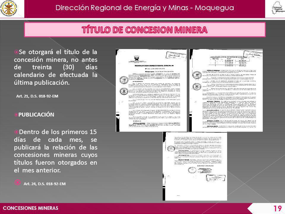 Dirección Regional de Energía y Minas - Moquegua CONCESIONES MINERAS 20 RECURSO DE REVISION Contra la Resolución que otorga el título de la concesión minera podrá interponerse recurso de revisión ante el Consejo de Minería, dentro de los 15 días hábiles siguientes a la fecha de publicación.