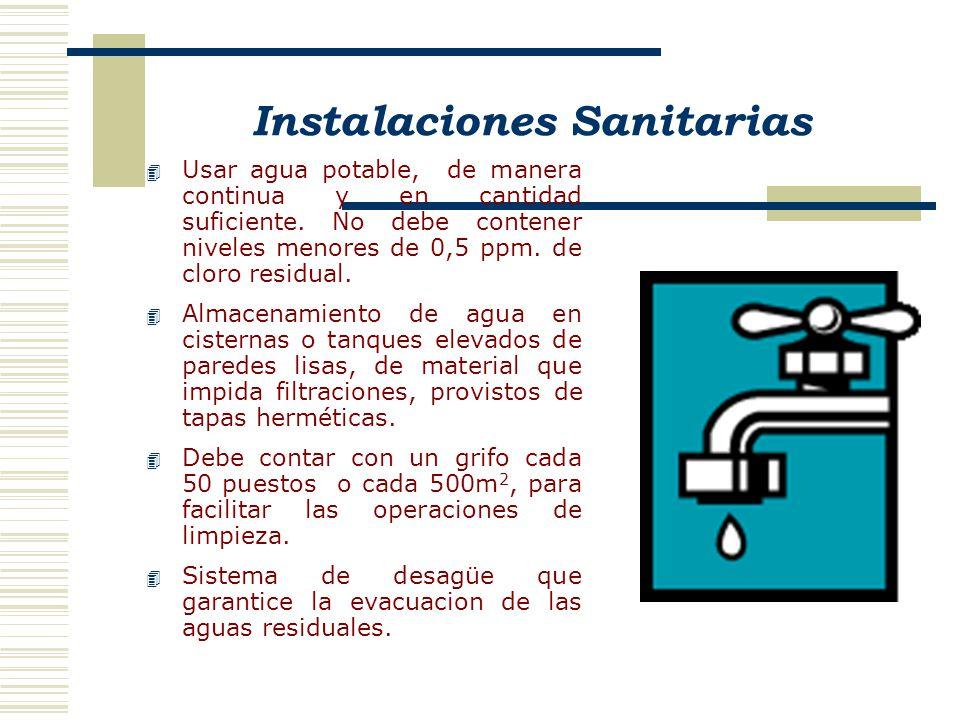 Instalaciones Sanitarias 4 Usar agua potable, de manera continua y en cantidad suficiente. No debe contener niveles menores de 0,5 ppm. de cloro resid