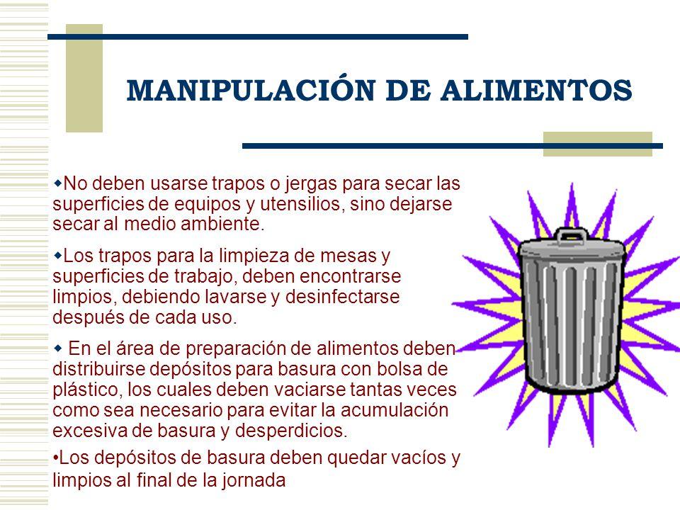 No deben usarse trapos o jergas para secar las superficies de equipos y utensilios, sino dejarse secar al medio ambiente. Los trapos para la limpieza
