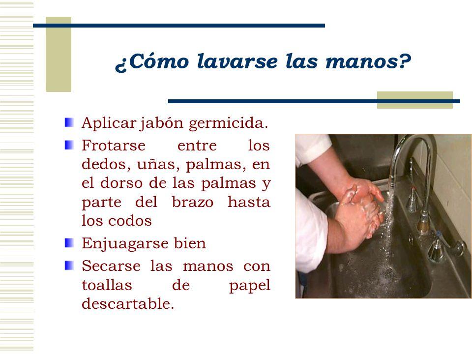 ¿Cómo lavarse las manos? Aplicar jabón germicida. Frotarse entre los dedos, uñas, palmas, en el dorso de las palmas y parte del brazo hasta los codos