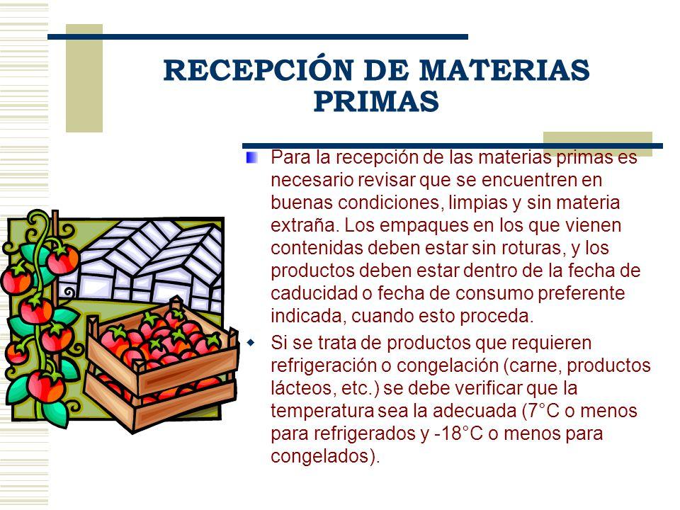 RECEPCIÓN DE MATERIAS PRIMAS Las materias primas deben revisarse para decidir su aceptación o rechazo, entre las características a considerar están su color, olor, sabor, textura, apariencia.