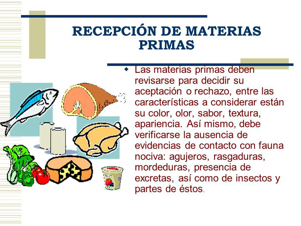 RECEPCIÓN DE MATERIAS PRIMAS Las materias primas deben revisarse para decidir su aceptación o rechazo, entre las características a considerar están su