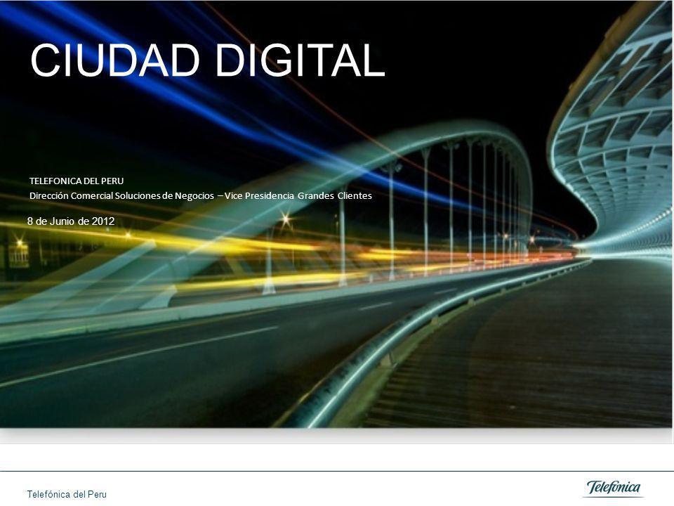 Telefónica del Peru CIUDAD DIGITAL TELEFONICA DEL PERU Dirección Comercial Soluciones de Negocios – Vice Presidencia Grandes Clientes 8 de Junio de 2012