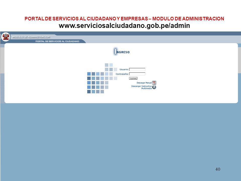 40 PORTAL DE SERVICIOS AL CIUDADANO Y EMPRESAS – MODULO DE ADMINISTRACION www.serviciosalciudadano.gob.pe/admin