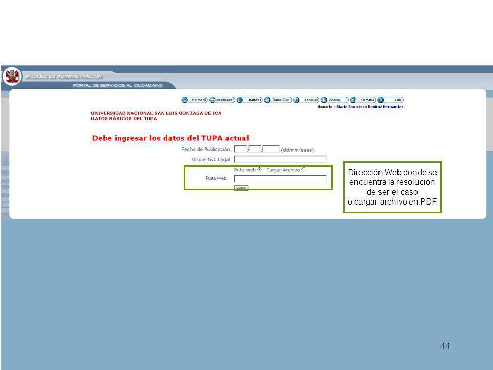44 Dirección Web donde se encuentra la resolución de ser el caso o cargar archivo en PDF