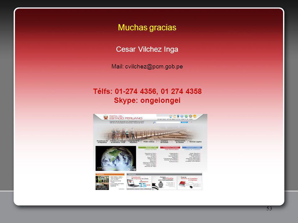 53 Muchas gracias Cesar Vilchez Inga Mail: cvilchez@pcm.gob.pe Télfs: 01-274 4356, 01 274 4358 Skype: ongeiongei