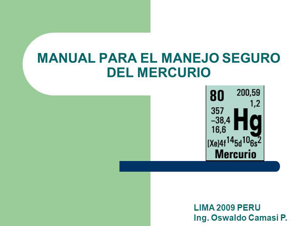 MANUAL PARA EL MANEJO SEGURO DEL MERCURIO LIMA 2009 PERU Ing. Oswaldo Camasi P.