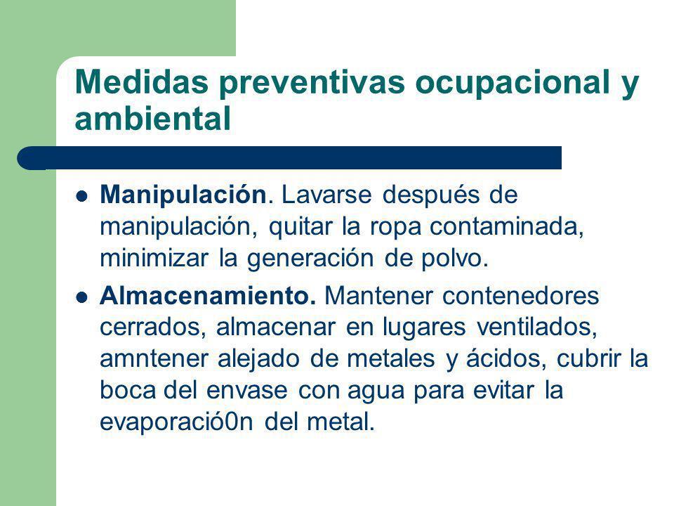 Medidas preventivas ocupacional y ambiental Manipulación. Lavarse después de manipulación, quitar la ropa contaminada, minimizar la generación de polv