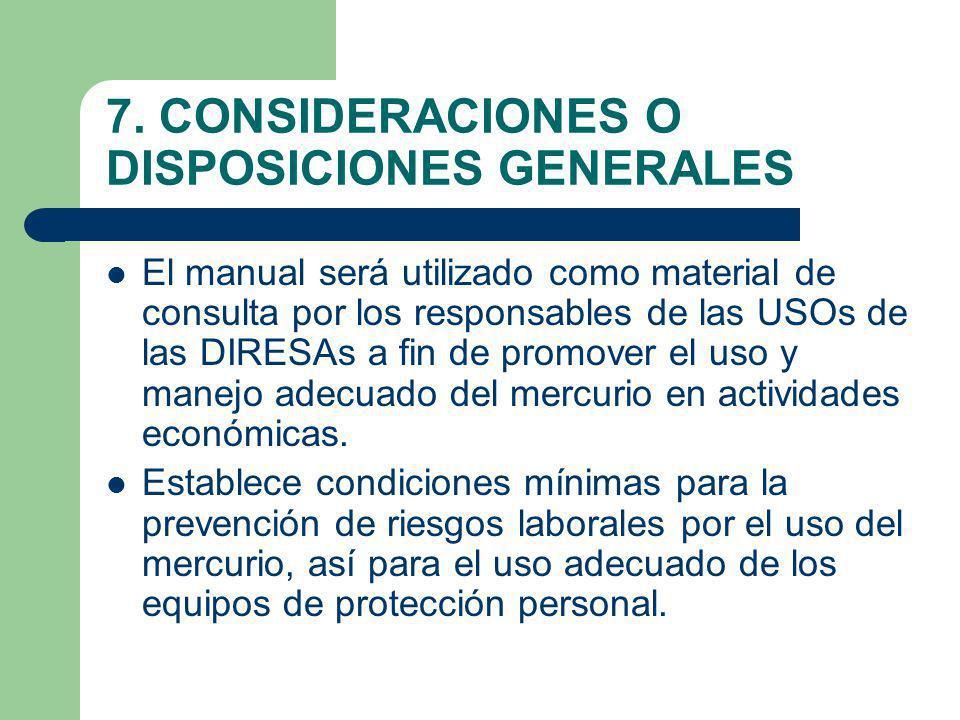 7. CONSIDERACIONES O DISPOSICIONES GENERALES El manual será utilizado como material de consulta por los responsables de las USOs de las DIRESAs a fin