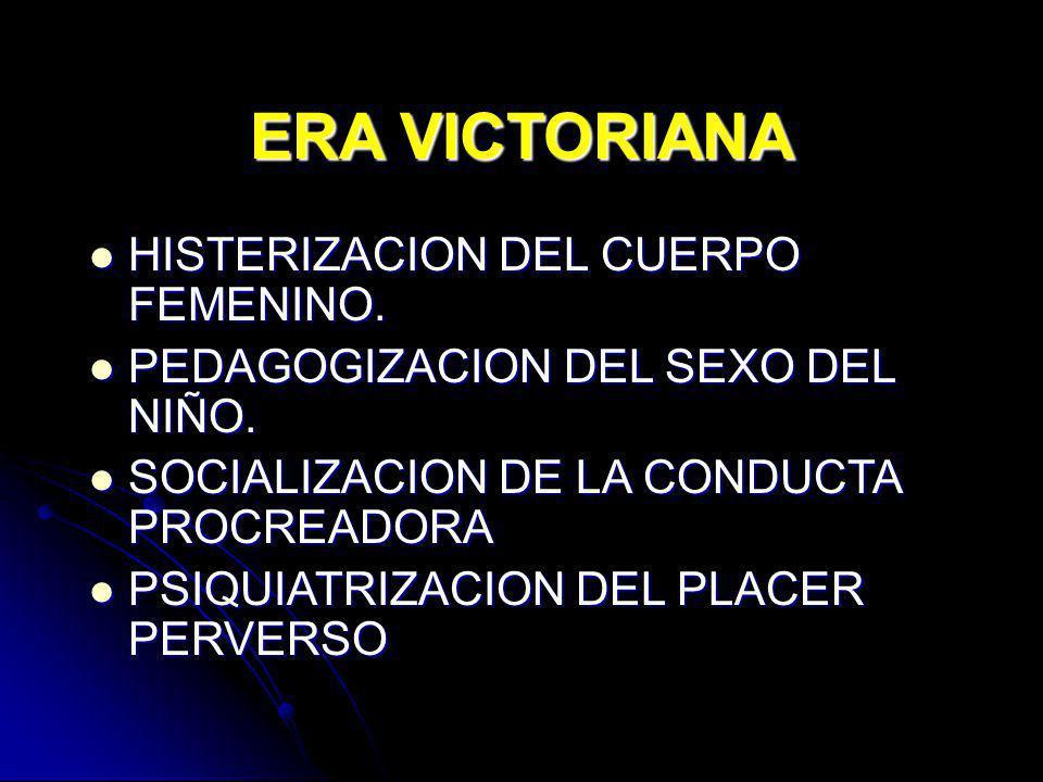 ERA VICTORIANA HISTERIZACION DEL CUERPO FEMENINO. HISTERIZACION DEL CUERPO FEMENINO. PEDAGOGIZACION DEL SEXO DEL NIÑO. PEDAGOGIZACION DEL SEXO DEL NIÑ