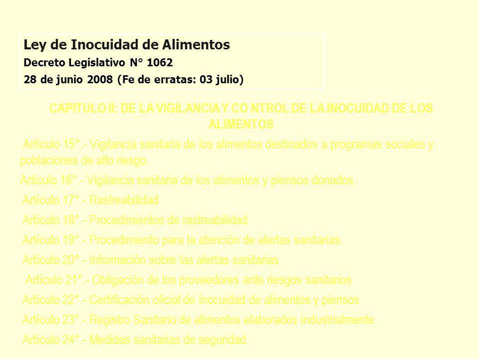 Ley de Inocuidad de Alimentos Decreto Legislativo N° 1062 28 de junio 2008 (Fe de erratas: 03 julio) CAPITULO II: DE LA VIGILANCIA Y CO NTROL DE LA IN