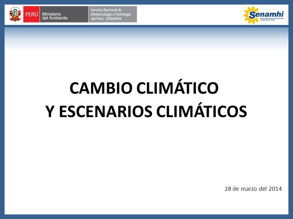 28 de marzo del 2014 CAMBIO CLIMÁTICO Y ESCENARIOS CLIMÁTICOS