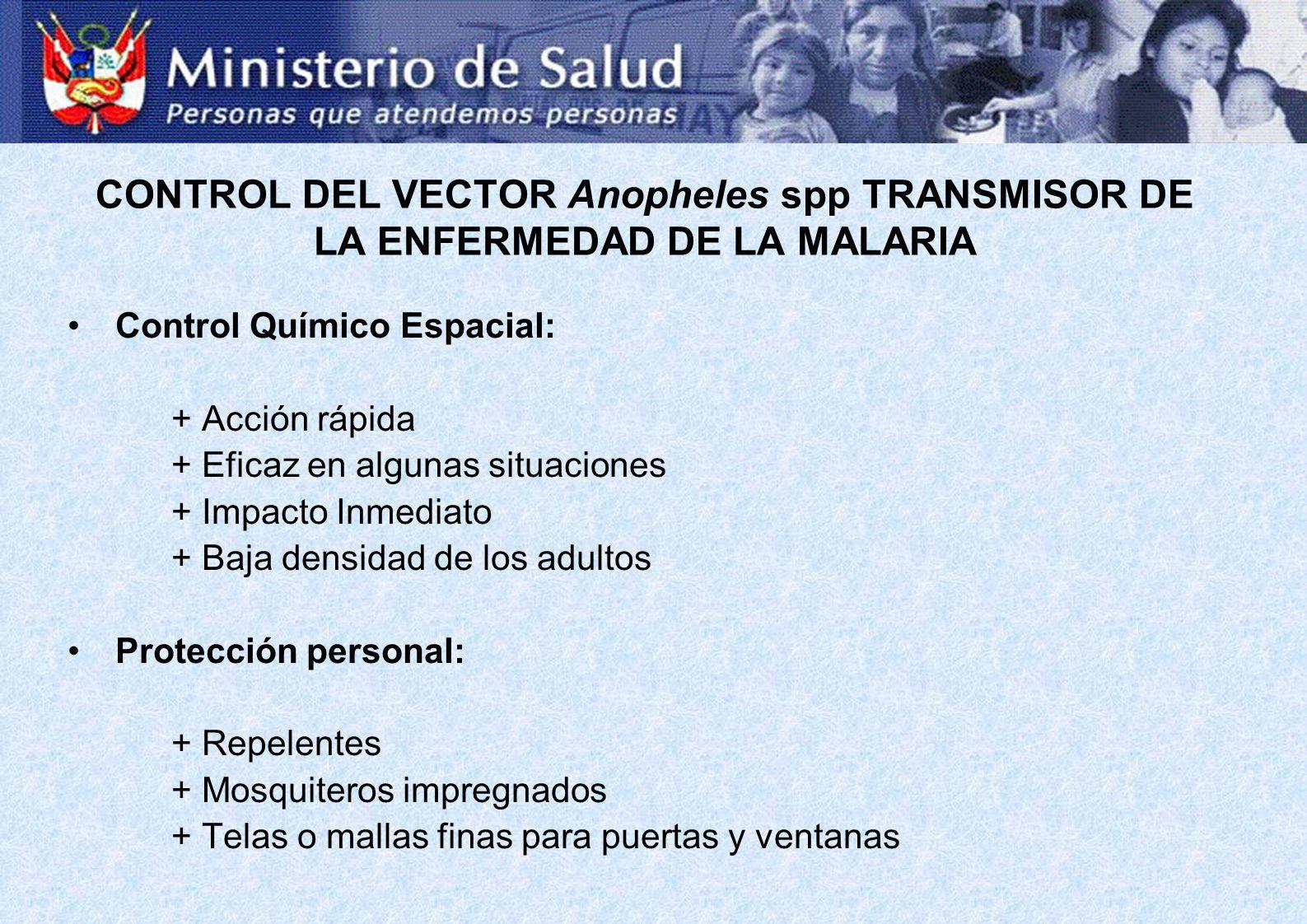 CONTROL DEL VECTOR Anopheles spp TRANSMISOR DE LA ENFERMEDAD DE LA MALARIA Control Químico Espacial: + Acción rápida + Eficaz en algunas situaciones +