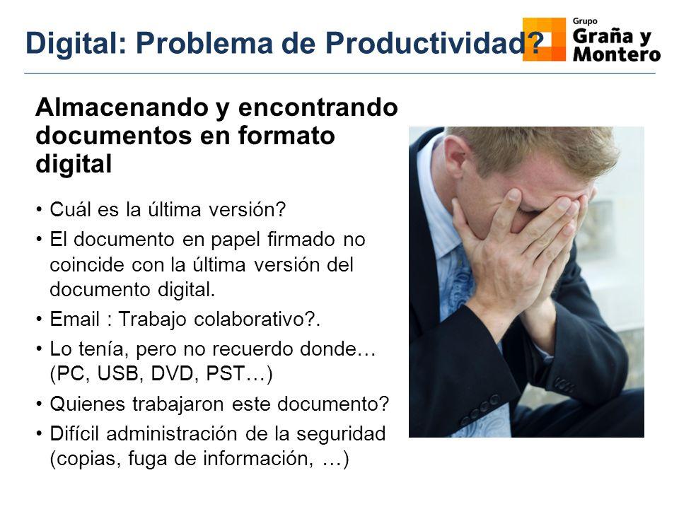 Digital: Problema de Productividad? Almacenando y encontrando documentos en formato digital Cuál es la última versión? El documento en papel firmado n