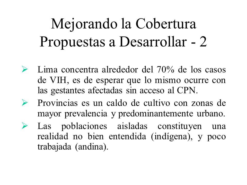 Mejorando la Cobertura Propuestas a Desarrollar - 2 Lima concentra alrededor del 70% de los casos de VIH, es de esperar que lo mismo ocurre con las ge