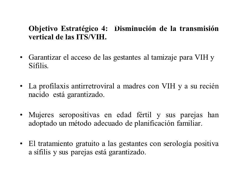 Objetivo Estratégico 4: Disminución de la transmisión vertical de las ITS/VIH. Garantizar el acceso de las gestantes al tamizaje para VIH y Sífilis. L